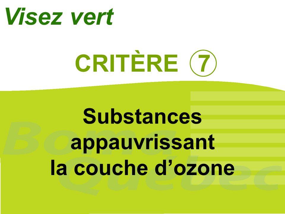 37 CRITÈRE 7 Substances appauvrissant la couche dozone Visez vert