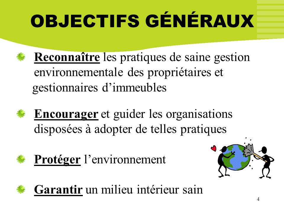 4 OBJECTIFS GÉNÉRAUX Reconnaître les pratiques de saine gestion environnementale des propriétaires et gestionnaires dimmeubles Encourager et guider le