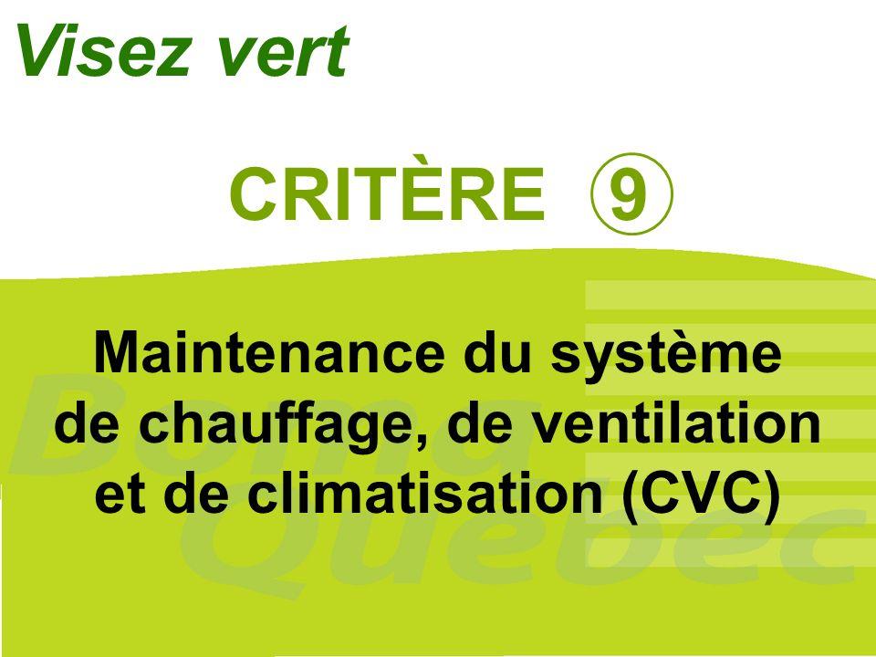 43 CRITÈRE 9 Maintenance du système de chauffage, de ventilation et de climatisation (CVC) Visez vert
