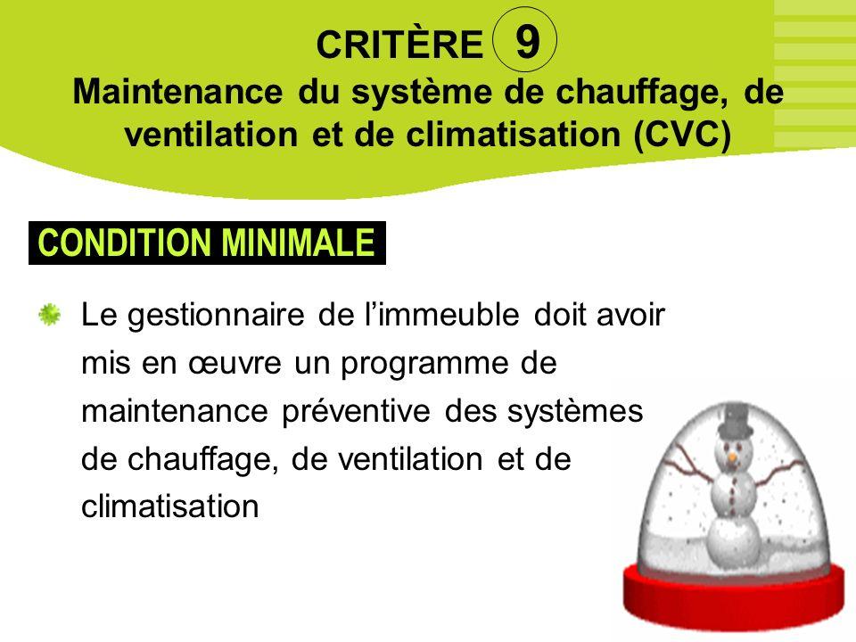 44 CRITÈRE 9 Maintenance du système de chauffage, de ventilation et de climatisation (CVC) Le gestionnaire de limmeuble doit avoir mis en œuvre un pro