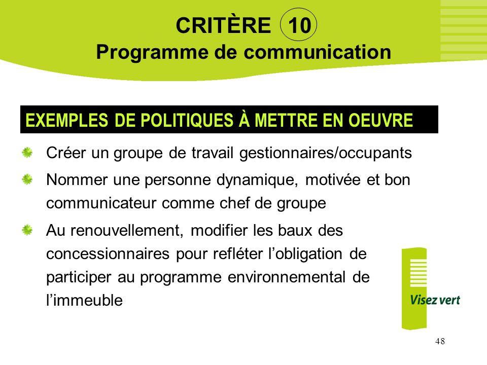 48 CRITÈRE 10 Programme de communication Créer un groupe de travail gestionnaires/occupants Nommer une personne dynamique, motivée et bon communicateu