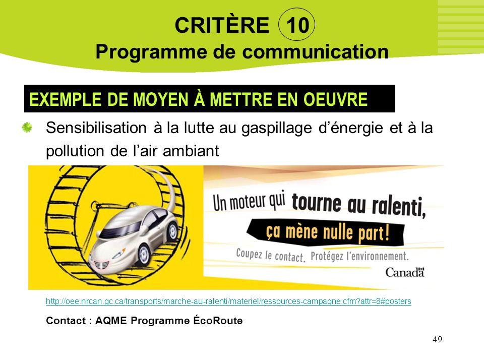 49 CRITÈRE 10 Programme de communication Sensibilisation à la lutte au gaspillage dénergie et à la pollution de lair ambiant http://oee.nrcan.gc.ca/tr
