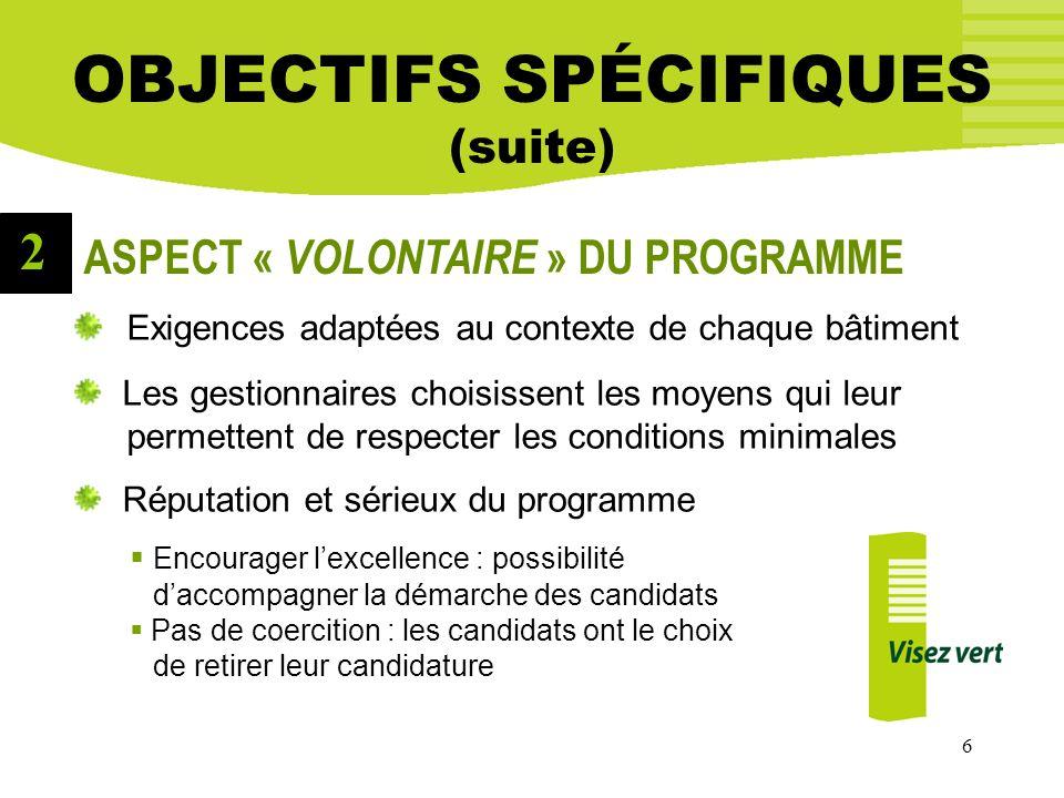6 Critères de la certification (suite) OBJECTIFS SPÉCIFIQUES (suite) ASPECT « VOLONTAIRE » DU PROGRAMME Exigences adaptées au contexte de chaque bâtim