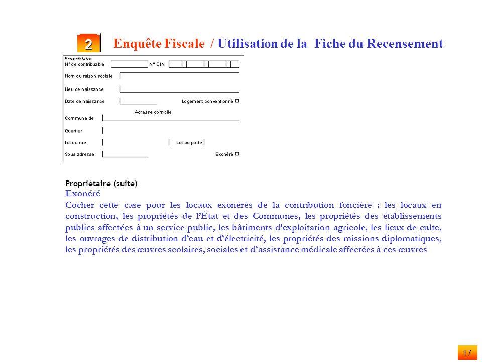16 2 Enquête Fiscale / Utilisation de la Fiche du Recensement Propriétaire (suite) Lieu de naissance. Inscrire la commune de naissance. Inscrire le li