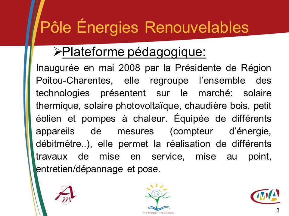 3 Pôle Énergies Renouvelables Plateforme pédagogique: Inaugurée en mai 2008 par la Présidente de Région Poitou-Charentes, elle regroupe lensemble des