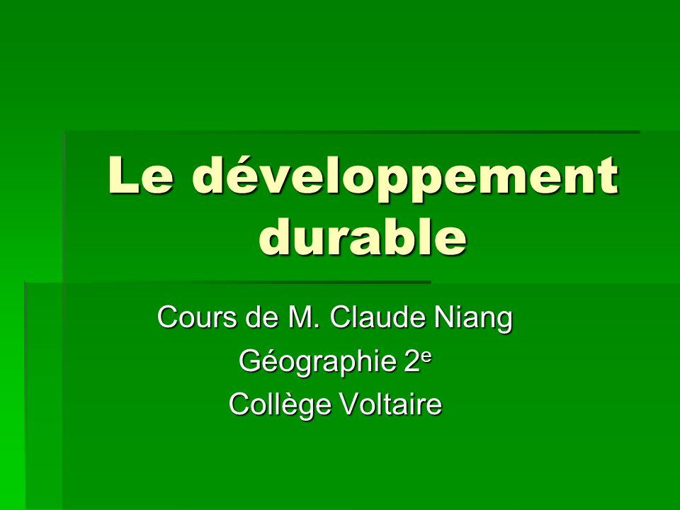 Le développement durable Cours de M. Claude Niang Géographie 2 e Collège Voltaire