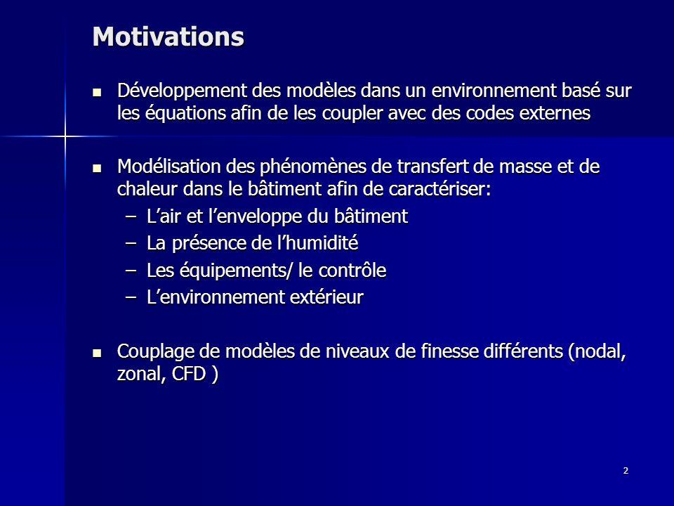2 Motivations Développement des modèles dans un environnement basé sur les équations afin de les coupler avec des codes externes Développement des mod