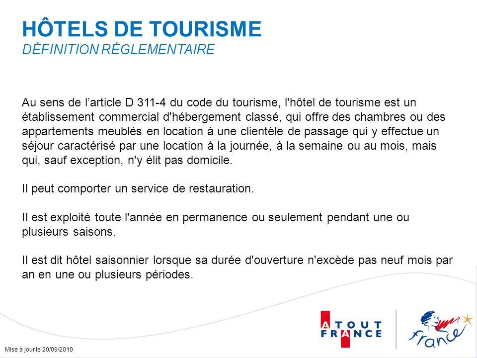 Mise à jour le 20/09/2010 HÔTELS DE TOURISME DÉFINITION RÉGLEMENTAIRE Au sens de larticle D 311-4 du code du tourisme, l'hôtel de tourisme est un étab