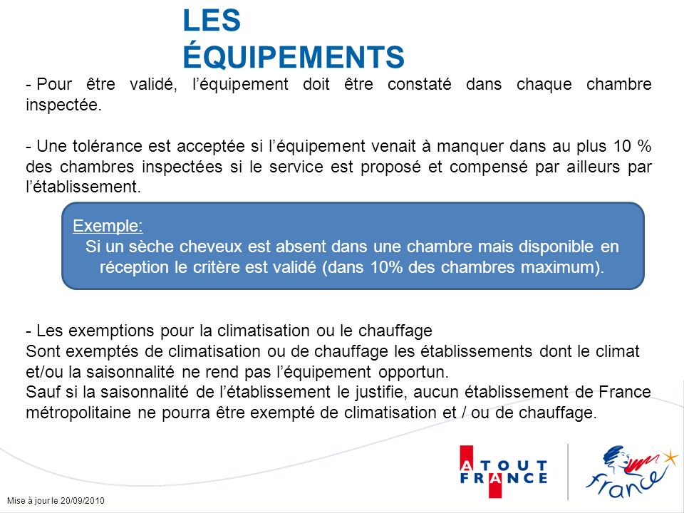 Mise à jour le 20/09/2010 LES ÉQUIPEMENTS - Pour être validé, léquipement doit être constaté dans chaque chambre inspectée. - Une tolérance est accept