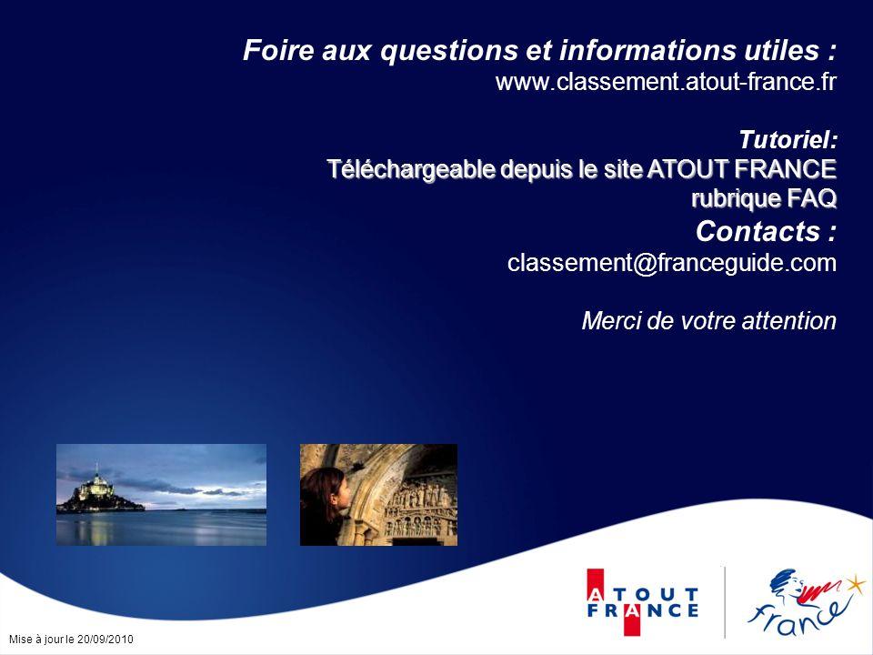 Mise à jour le 20/09/2010 Téléchargeable depuis le site ATOUT FRANCE rubrique FAQ Foire aux questions et informations utiles : www.classement.atout-fr