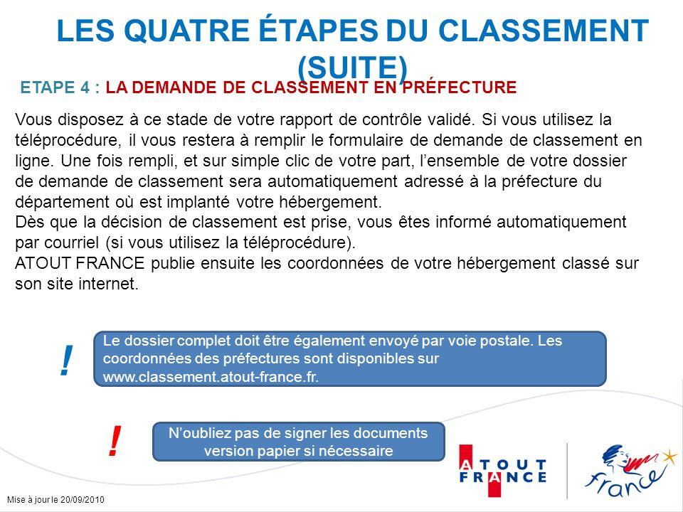 Mise à jour le 20/09/2010 LES QUATRE ÉTAPES DU CLASSEMENT (SUITE) ETAPE 4 : LA DEMANDE DE CLASSEMENT EN PRÉFECTURE Vous disposez à ce stade de votre r