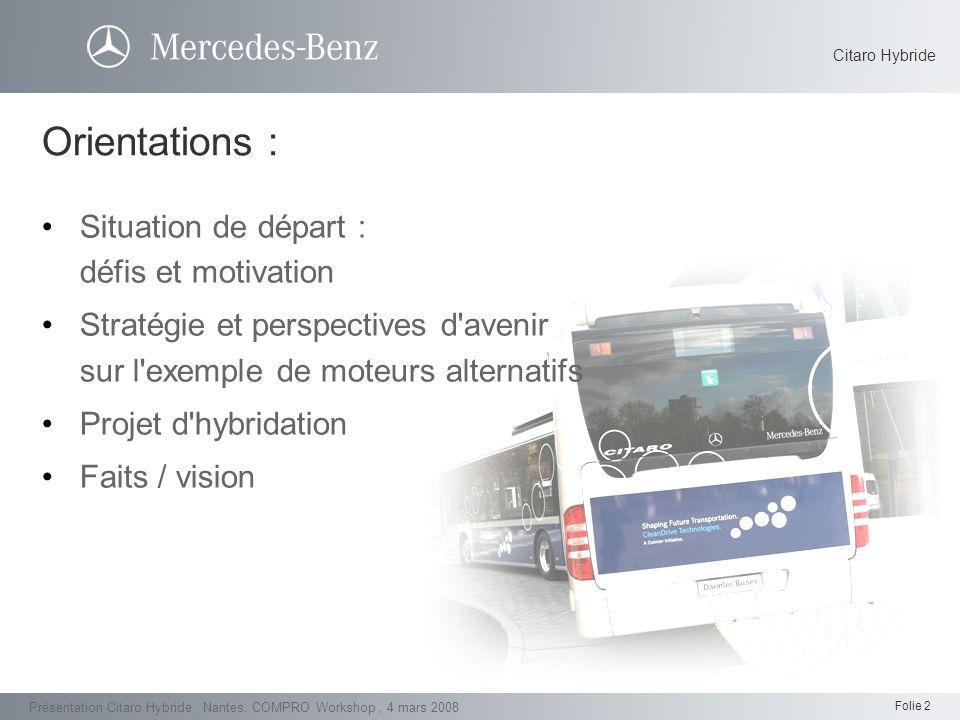 Folie 3 Présentation Citaro Hybride, Nantes, COMPRO Workshop, 4 mars 2008 Mercedes-Benz leader sur le marché Européen est le seul constructeur à proposer une gamme complète...