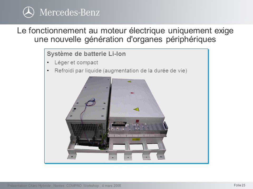 Folie 25 Présentation Citaro Hybride, Nantes, COMPRO Workshop, 4 mars 2008 Système de batterie Li-Ion Léger et compact Refroidi par liquide (augmentat