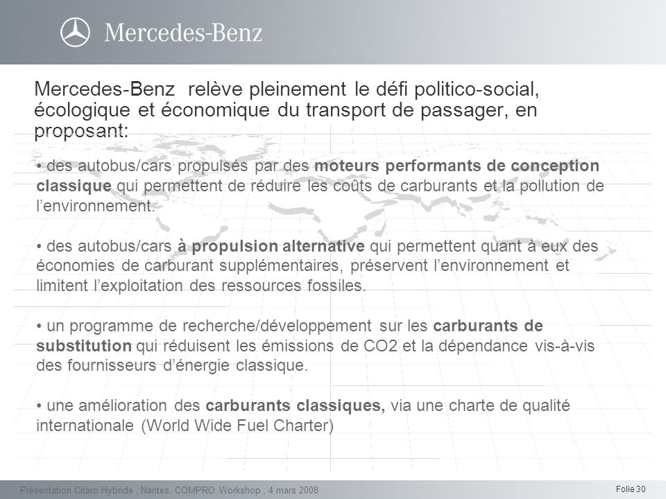 Folie 30 Présentation Citaro Hybride, Nantes, COMPRO Workshop, 4 mars 2008 Mercedes-Benz relève pleinement le défi politico-social, écologique et écon