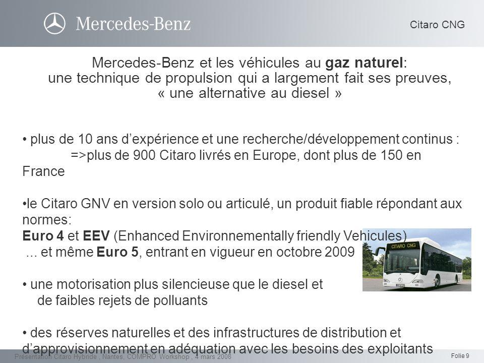 Folie 9 Présentation Citaro Hybride, Nantes, COMPRO Workshop, 4 mars 2008 Mercedes-Benz et les véhicules au gaz naturel: une technique de propulsion q