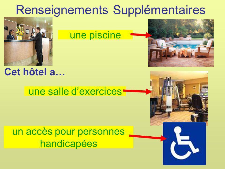 Renseignements Supplémentaires Cet hôtel a… une piscine une salle dexercices un accès pour personnes handicapées