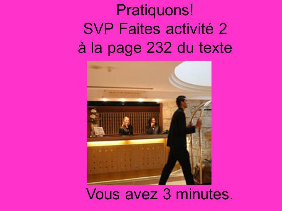 Pratiquons! SVP Faites activité 2 à la page 232 du texte Vous avez 3 minutes.