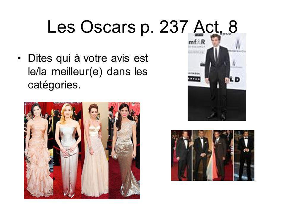 Les Oscars p. 237 Act. 8 Dites qui à votre avis est le/la meilleur(e) dans les catégories.