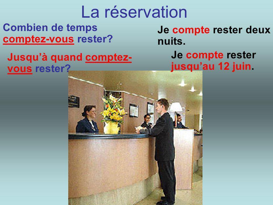 La réservation Combien de temps comptez-vous rester? Je compte rester deux nuits. Jusquà quand comptez- vous rester? Je compte rester jusquau 12 juin.