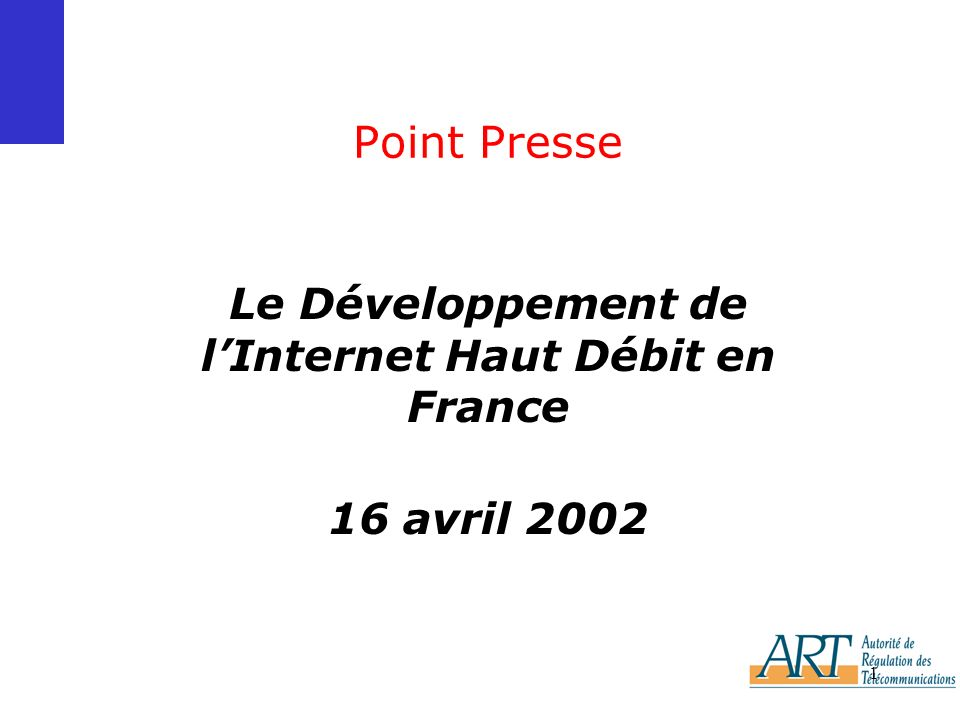 1 Point Presse Le Développement de lInternet Haut Débit en France 16 avril 2002