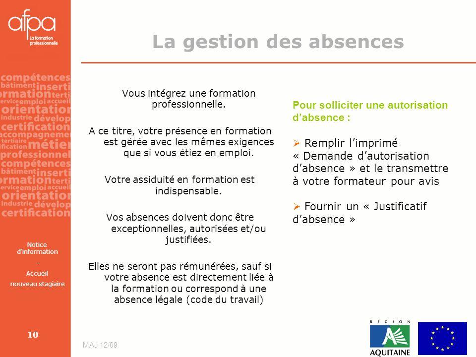 Notice dinformation – Accueil nouveau stagiaire MAJ 12/09 10 La gestion des absences Vous intégrez une formation professionnelle. A ce titre, votre pr