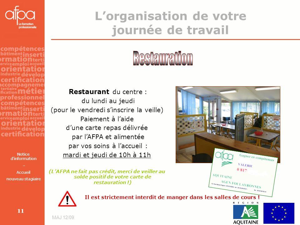 Notice dinformation – Accueil nouveau stagiaire MAJ 12/09 11 Lorganisation de votre journée de travail Restaurant du centre : du lundi au jeudi (pour