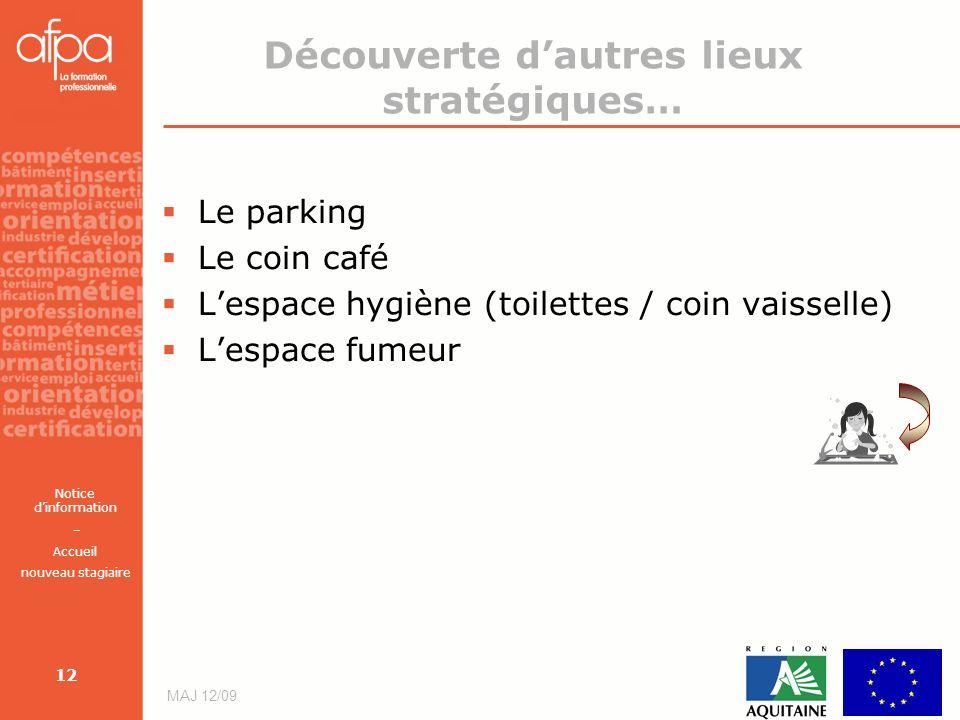 Notice dinformation – Accueil nouveau stagiaire MAJ 12/09 12 Le parking Le coin café Lespace hygiène (toilettes / coin vaisselle) Lespace fumeur Décou