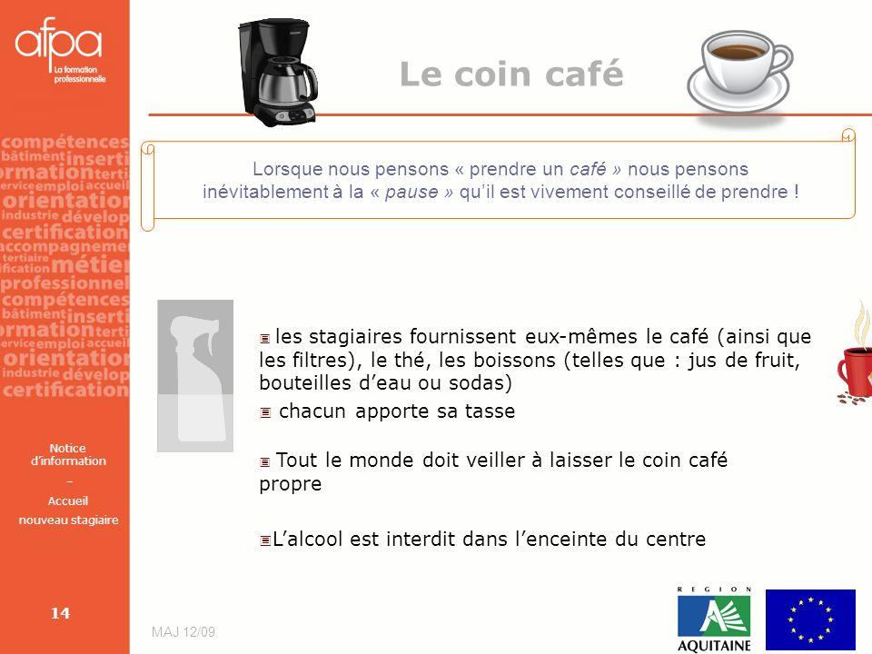 Notice dinformation – Accueil nouveau stagiaire MAJ 12/09 14 Le coin café Lorsque nous pensons « prendre un café » nous pensons inévitablement à la «