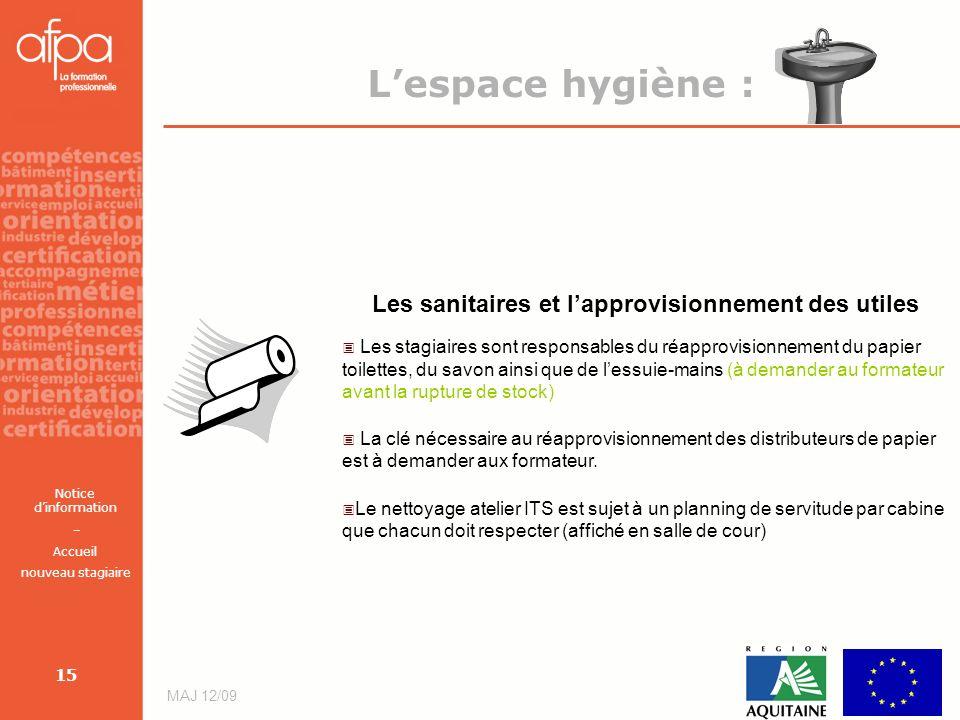 Notice dinformation – Accueil nouveau stagiaire MAJ 12/09 15 Lespace hygiène : Les sanitaires et lapprovisionnement des utiles Les stagiaires sont res
