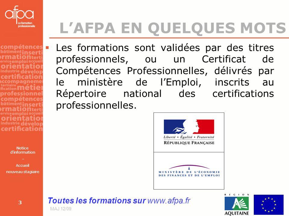 Notice dinformation – Accueil nouveau stagiaire MAJ 12/09 3 LAFPA EN QUELQUES MOTS Les formations sont validées par des titres professionnels, ou un C