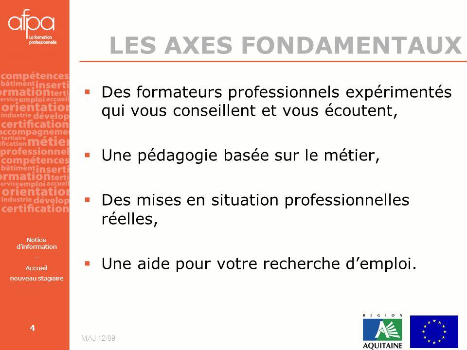 Notice dinformation – Accueil nouveau stagiaire MAJ 12/09 4 LES AXES FONDAMENTAUX Des formateurs professionnels expérimentés qui vous conseillent et v