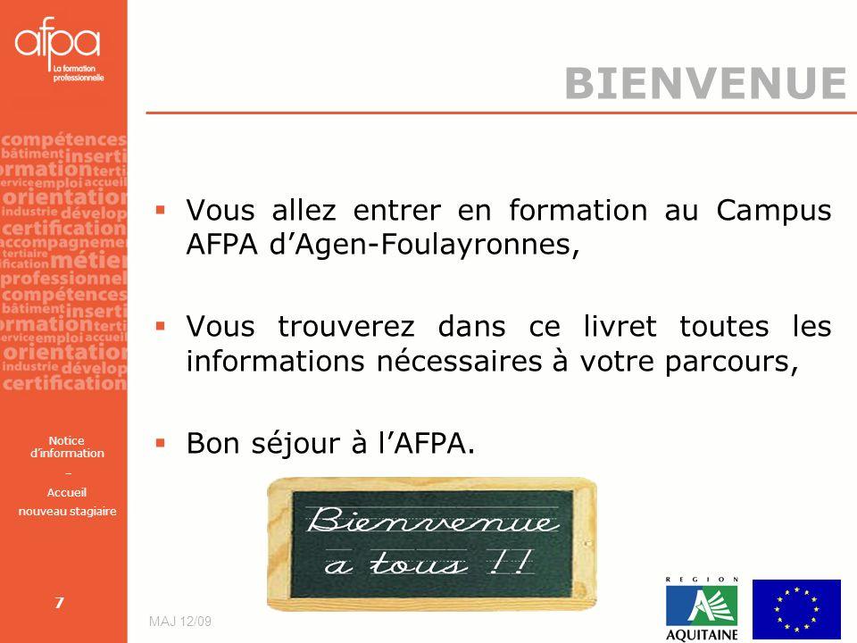 Notice dinformation – Accueil nouveau stagiaire MAJ 12/09 7 BIENVENUE Vous allez entrer en formation au Campus AFPA dAgen-Foulayronnes, Vous trouverez