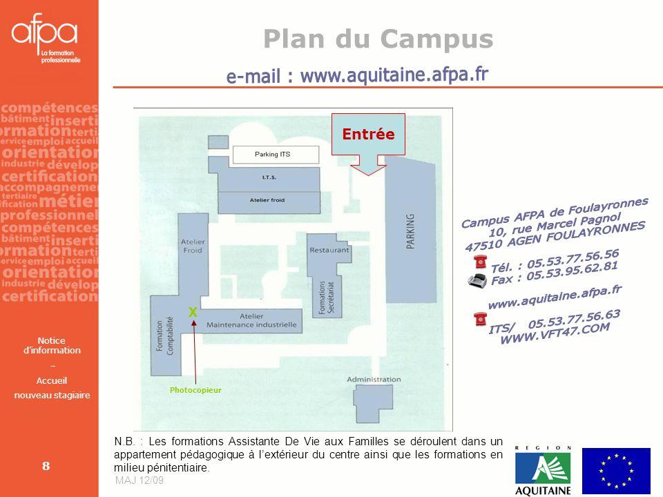 Notice dinformation – Accueil nouveau stagiaire MAJ 12/09 8 Plan du Campus Entrée X Photocopieur N.B. : Les formations Assistante De Vie aux Familles