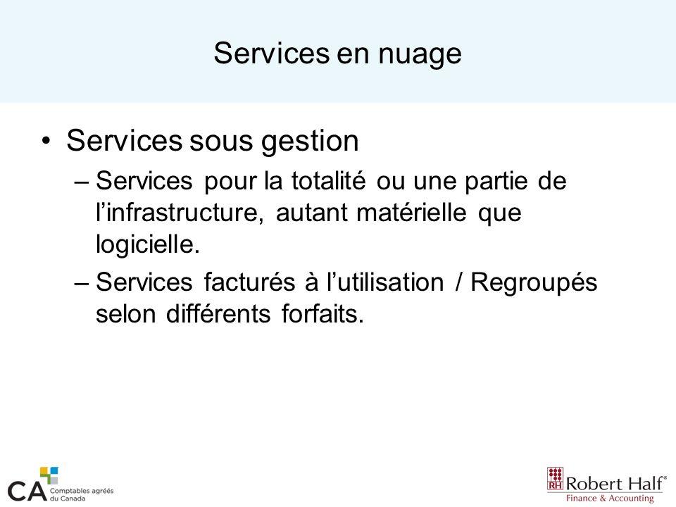 Services en nuage Services sous gestion –Services pour la totalité ou une partie de linfrastructure, autant matérielle que logicielle. –Services factu