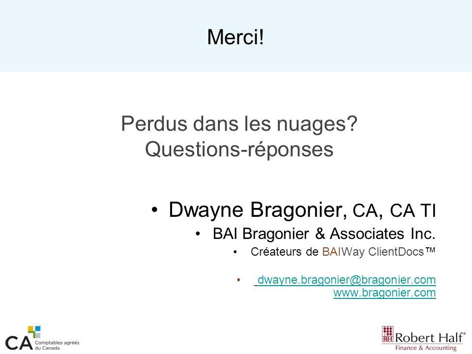 Merci! Perdus dans les nuages? Questions-réponses Dwayne Bragonier, CA, CA TI BAI Bragonier & Associates Inc. Créateurs de BAIWay ClientDocs dwayne.br