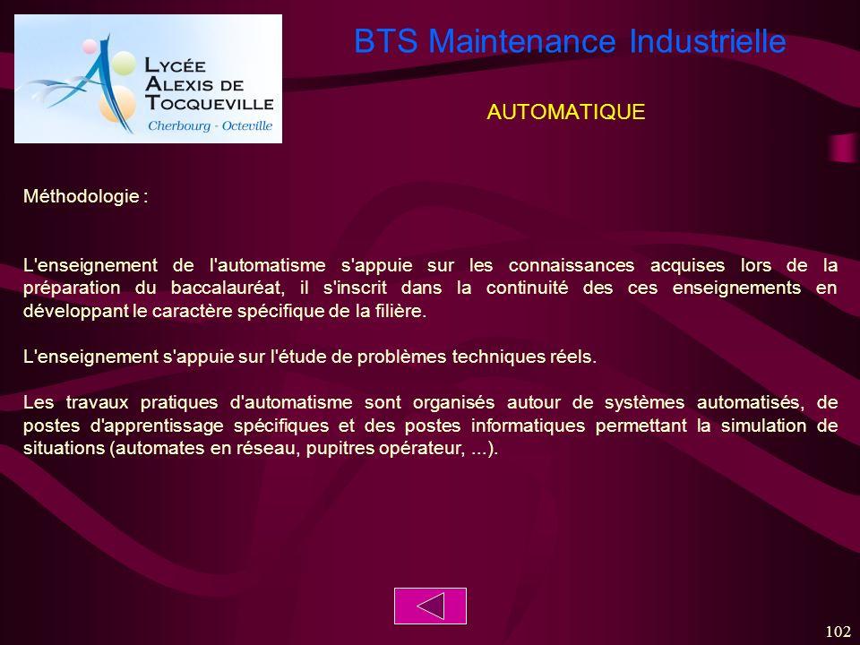 BTS Maintenance Industrielle 102 AUTOMATIQUE Méthodologie : L'enseignement de l'automatisme s'appuie sur les connaissances acquises lors de la prépara