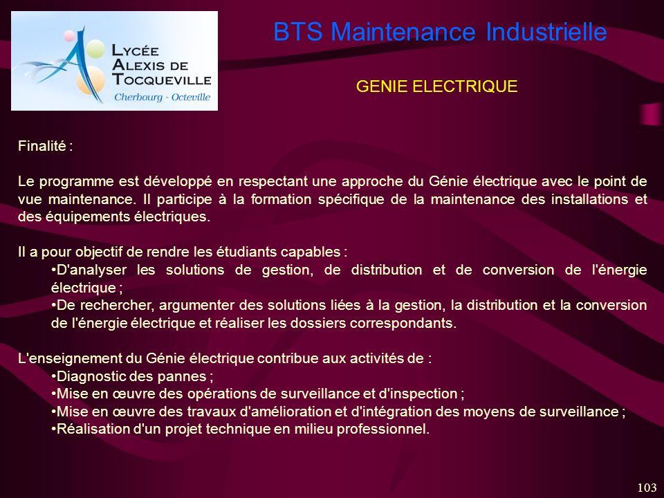 BTS Maintenance Industrielle 103 GENIE ELECTRIQUE Finalité : Le programme est développé en respectant une approche du Génie électrique avec le point d