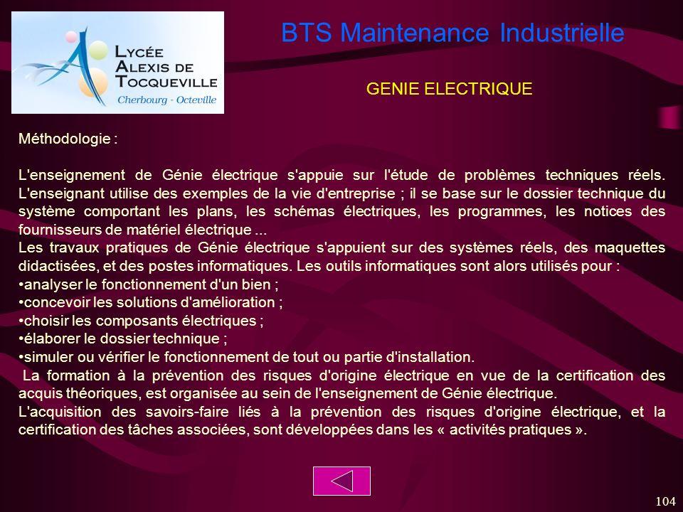 BTS Maintenance Industrielle 104 GENIE ELECTRIQUE Méthodologie : L'enseignement de Génie électrique s'appuie sur l'étude de problèmes techniques réels