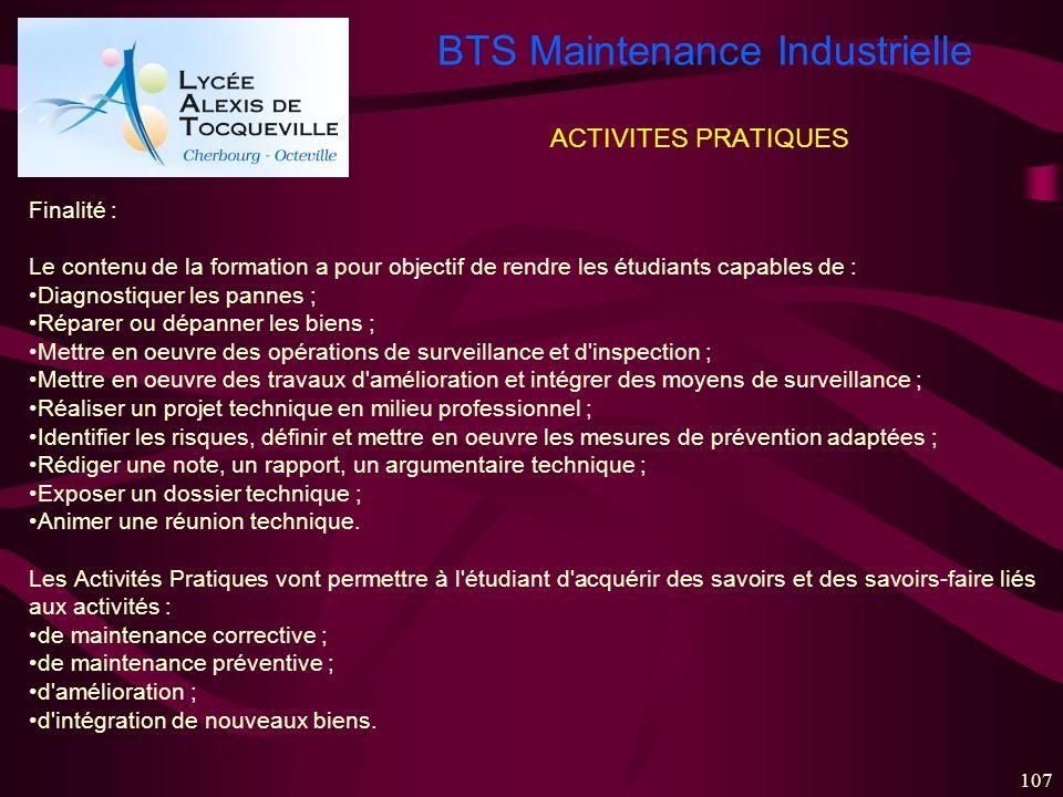 BTS Maintenance Industrielle 107 ACTIVITES PRATIQUES Finalité : Le contenu de la formation a pour objectif de rendre les étudiants capables de : Diagn