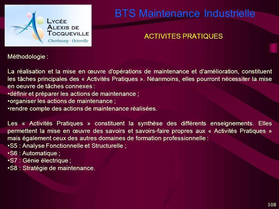 BTS Maintenance Industrielle 108 ACTIVITES PRATIQUES Méthodologie : La réalisation et la mise en œuvre d'opérations de maintenance et d'amélioration,