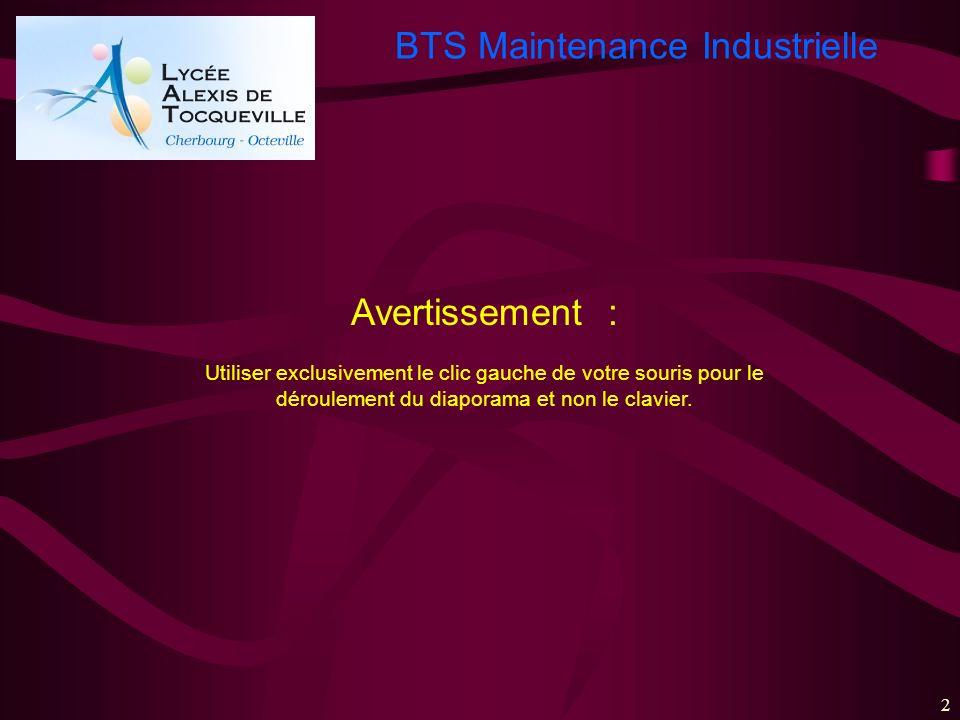 BTS Maintenance Industrielle 2 Avertissement : Utiliser exclusivement le clic gauche de votre souris pour le déroulement du diaporama et non le clavie