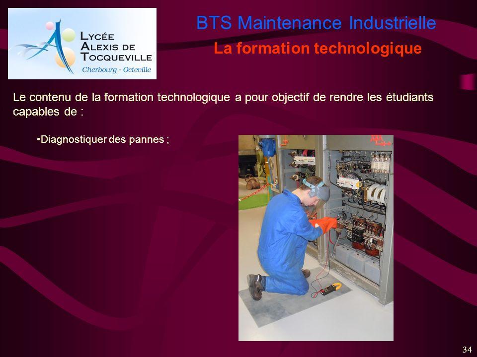 BTS Maintenance Industrielle 34 La formation technologique Le contenu de la formation technologique a pour objectif de rendre les étudiants capables d