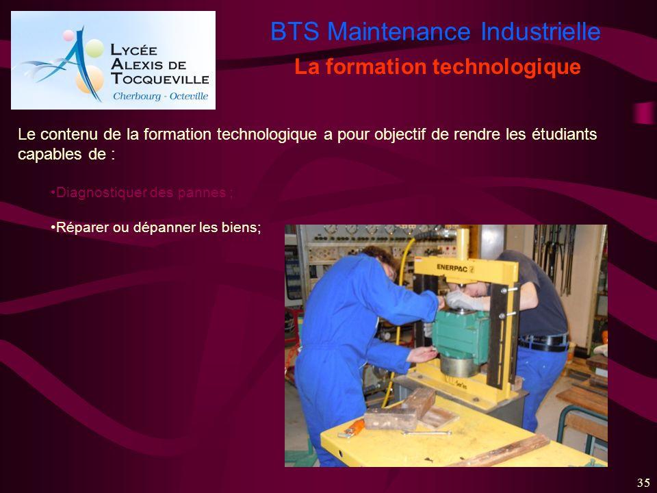 BTS Maintenance Industrielle 35 La formation technologique Le contenu de la formation technologique a pour objectif de rendre les étudiants capables d