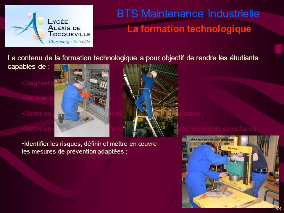 BTS Maintenance Industrielle 38 La formation technologique Le contenu de la formation technologique a pour objectif de rendre les étudiants capables d