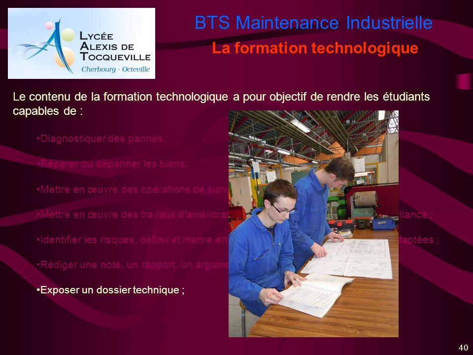 BTS Maintenance Industrielle 40 La formation technologique Le contenu de la formation technologique a pour objectif de rendre les étudiants capables d
