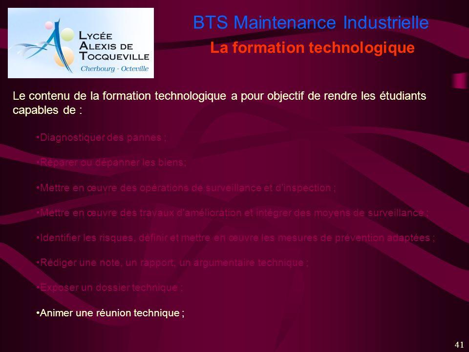 BTS Maintenance Industrielle 41 La formation technologique Le contenu de la formation technologique a pour objectif de rendre les étudiants capables d