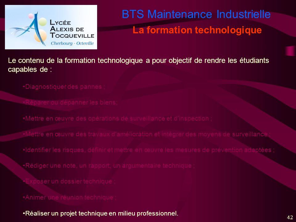 BTS Maintenance Industrielle 42 La formation technologique Le contenu de la formation technologique a pour objectif de rendre les étudiants capables d