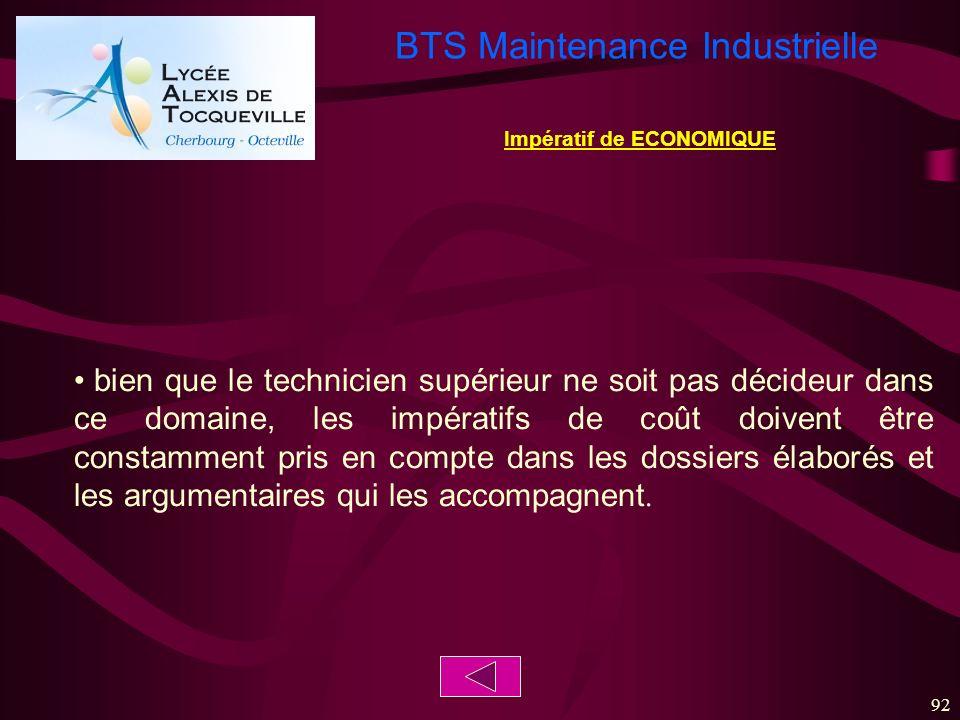 BTS Maintenance Industrielle 92 bien que le technicien supérieur ne soit pas décideur dans ce domaine, les impératifs de coût doivent être constamment