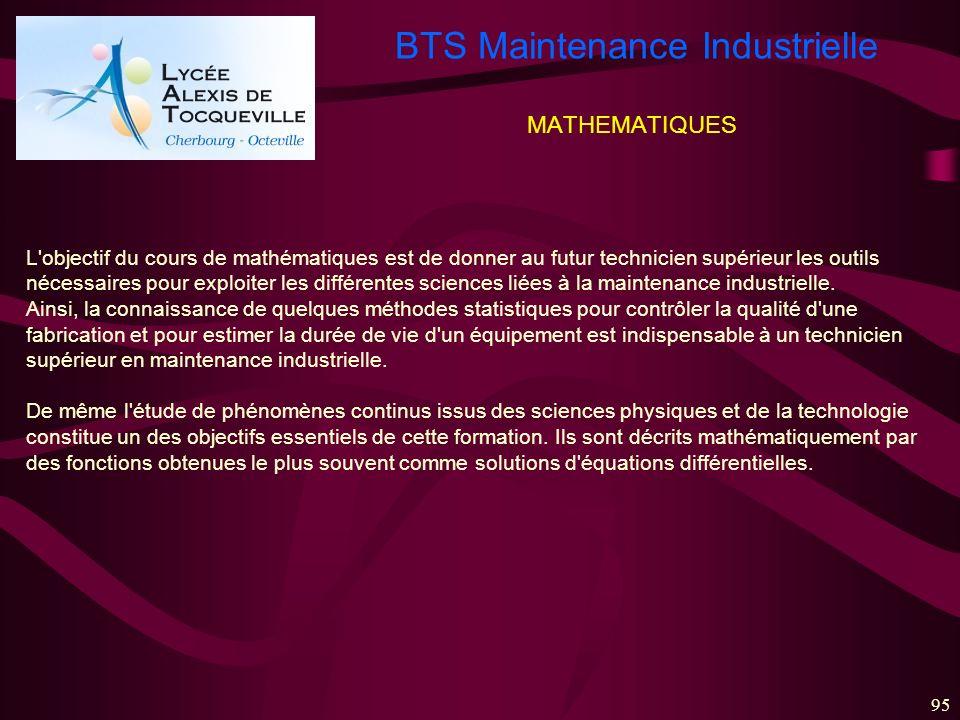 BTS Maintenance Industrielle 95 MATHEMATIQUES L'objectif du cours de mathématiques est de donner au futur technicien supérieur les outils nécessaires