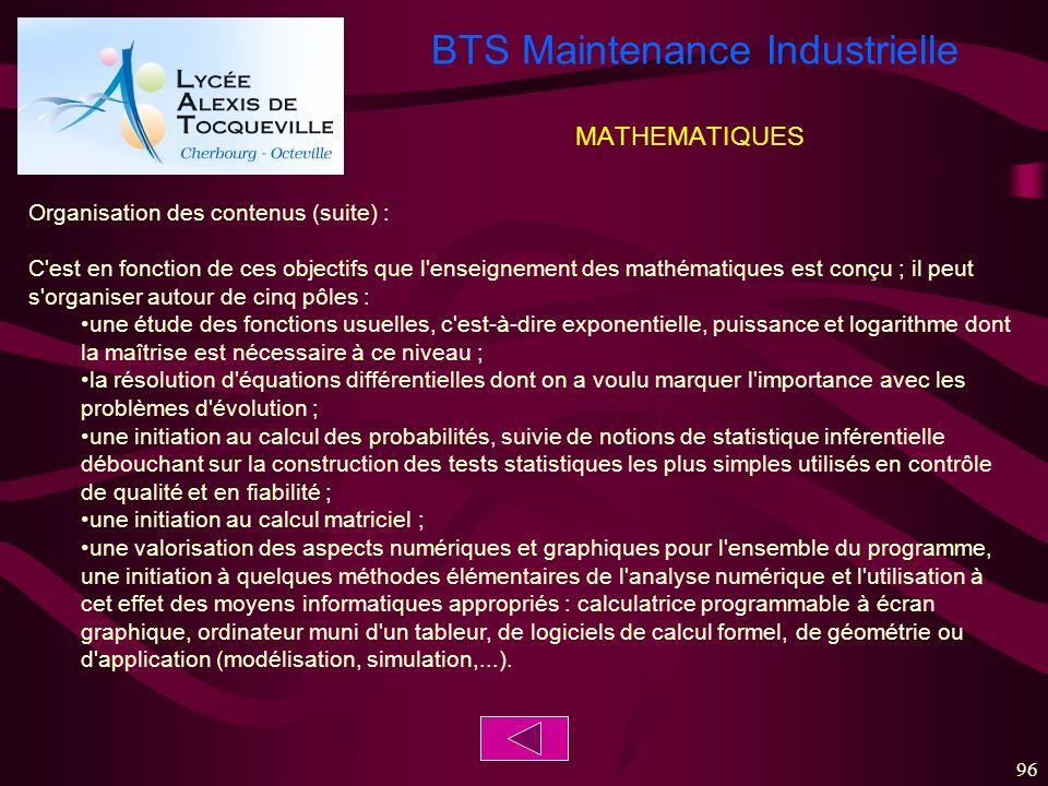 BTS Maintenance Industrielle 96 MATHEMATIQUES Organisation des contenus (suite) : C'est en fonction de ces objectifs que l'enseignement des mathématiq